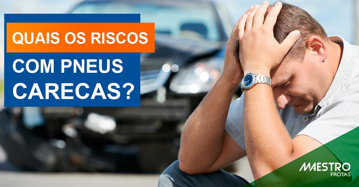 Quais são os riscos com os pneus carecas?